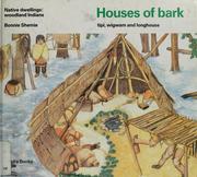 Houses of bark : tipi, wigwam and longhouse : native dwellings : wo