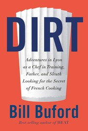 Dirt : adventures in Lyon as a chef in training, father, and sleuth looking for the secrets of French cooking