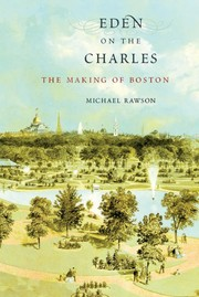 Eden on the Charles : the making of Boston