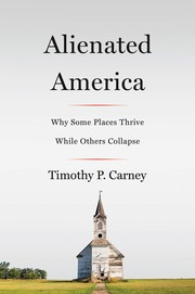 Alienated America : why some places thrive while others collapse