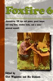Foxfire 6 : shoemaking, one hundred toys and games, gourd banjos and songbows, wooden locks, a water-powered sawmill, and other affairs of just plain living