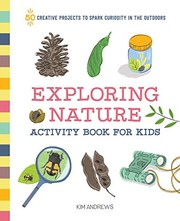 Exploring nature activity book for kids : 50 creative projects to spark curiosity in the outdoors
