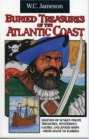 Buried treasures of the Atlantic Coast : legends of sunken pirate treasures, mysterious caches, and jinxed ships, from Maine to Florida