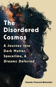 The disordered cosmos : a journey into dark matter, spacetime, and dreams deferred