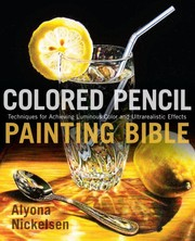 Colored pencil painting bible : techniques for achieving luminous color and ultrarealistic effects
